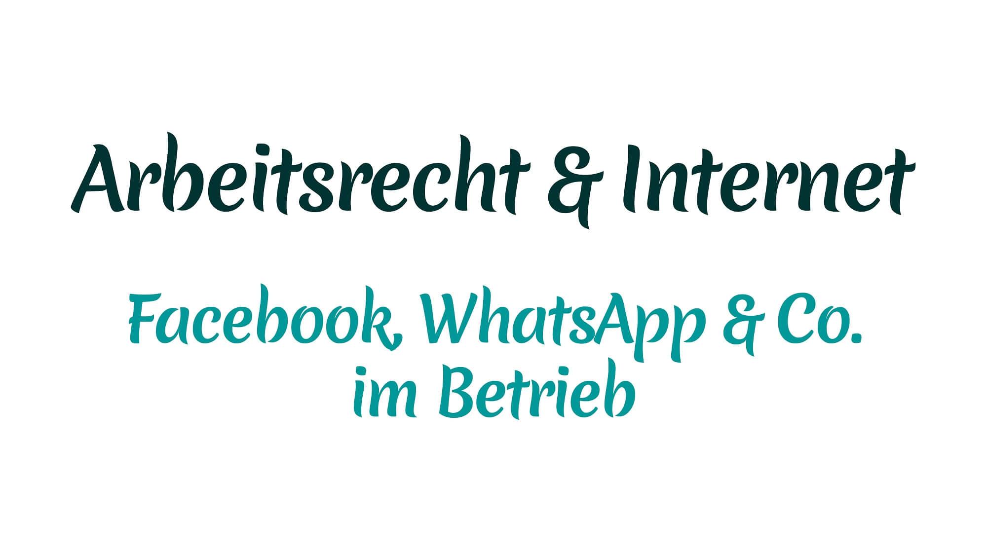 Facebook, WhatsApp und Co. im Betrieb – was Chefs und Mitarbeiter arbeitsrechtlich wissen sollten