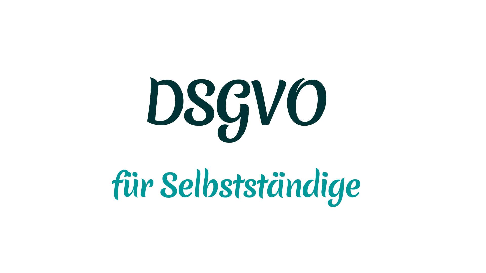 DSGVO für Selbstständige - was muss ich beachten?